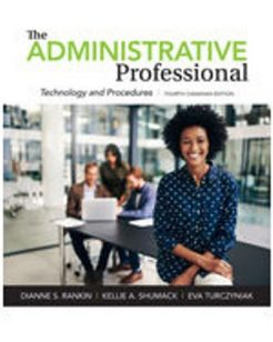 Solution Manual for The Administrative Professional: Technology and Procedures, 4th Canadian Edition, Dianne S. Rankin, Kellie A. Schumack, Eva Turczyniak, ISBN-10: 0176832181, ISBN-13: 9780176832186