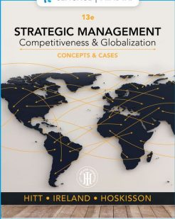 Solution Manual for Strategic Management: Concepts and Cases: Competitiveness and Globalization, 13th Edition, Michael A. Hitt, R. Duane Ireland, Robert E. Hoskisson, ISBN-10: 0357033833, ISBN-13: 9780357033838, ISBN-10: 1337916757, ISBN-13: 9781337916752, ISBN-10: 0357308115, ISBN-13: 9780357308110