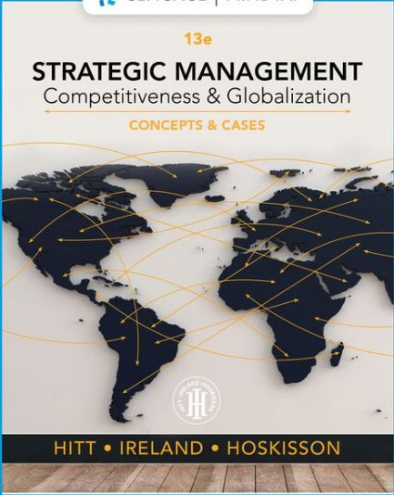 Test Bank for Strategic Management: Concepts and Cases: Competitiveness and Globalization, 13th Edition, Michael A. Hitt, R. Duane Ireland, Robert E. Hoskisson, ISBN-10: 0357033833, ISBN-13: 9780357033838, ISBN-10: 1337916757, ISBN-13: 9781337916752, ISBN-10: 0357308115, ISBN-13: 9780357308110