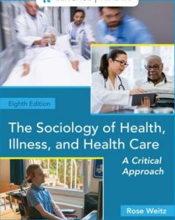 Solution Manual for The Sociology of Health, Illness, and Health Care: A Critical Approach, 8th Edition, Rose Weitz, ISBN-10: 1337710709, ISBN-13: 9781337710701, ISBN-10: 0357045076, ISBN-13: 9780357045077