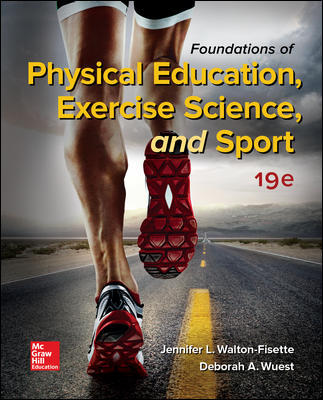 Test Bank for Foundations of Physical Education, Exercise Science, and Sport, 19th Edition, Jennifer Walton-Fisette, Deborah Wuest, ISBN10: 1259922405, ISBN13: 9781259922404