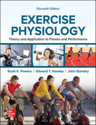 Test Bank for Exercise Physiology: Theory and Application to Fitness and Performance, 11th Edition, By Scott Powers, Edward Howley, ISBN10: 1260237761, ISBN13: 9781260237764