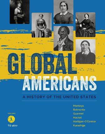 Test Bank for Global Americans, Volume 1, 1st Edition, Maria Montoya, Laura A. Belmonte, Carl J. Guarneri, Steven Hackel, Ellen Hartigan-O'Connor, Lon Kurashige, ISBN-10: 1337101117, ISBN-13: 9781337101110