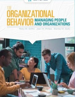 Solution Manual for Organizational Behavior: Managing People and Organizations, 13th Edition, Ricky W. Griffin, Jean M. Phillips, Stanley M. Gully, ISBN-10: 1337916927, ISBN-13: 9781337916929