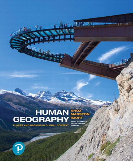 Test Bank for Human Geography: Places and Regions in Global Context, Updated 5th Canadian Edition, Paul L. Knox, Sallie A. Marston, Michael Imort, ISBN-10: 013484534X, ISBN-13: 9780134845340, ISBN-10: 0133945596, ISBN-13: 9780133945591