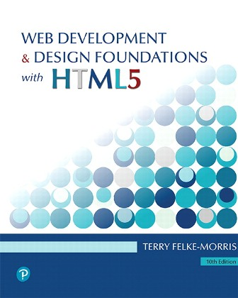 Solution Manual for Web Development and Design Foundations with HTML5, 10th Edition, Terry Felke-Morris, ISBN-10: 0135919991, ISBN-13: 9780135919996, ISBN-10: 0136681549, ISBN-13: 9780136681540