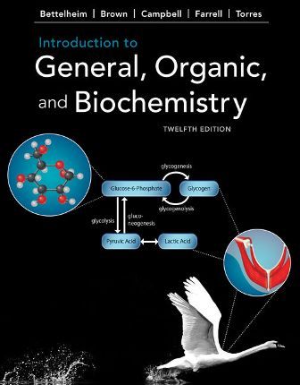Test Bank for Introduction to General, Organic and Biochemistry, 12th Edition, Frederick A. Bettelheim, William H. Brown, Mary K. Campbell, Shawn O. Farrell, Omar Torres, ISBN-10: 1337571350, ISBN-13: 9781337571357