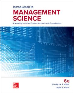 Solution Manual for Introduction to Management Science: A Modeling and Case Studies Approach with Spreadsheets, 6th Edition, Frederick Hillier, Mark Hillier, ISBN 10: 1259918920, ISBN 13: 9781259918926