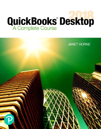 Solution Manual for QuickBooks Desktop 2018: A Complete Course, 17th Edition, Janet Horne, ISBN-10: 0134743814, ISBN-13: 9780134743813, ISBN-10: 0134744292, ISBN-13: 9780134744292