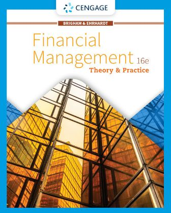 Solution Manual for Financial Management: Theory & Practice, 16th Edition, Eugene F. Brigham, Michael C. Ehrhardt, ISBN-10: 0357252683, ISBN-13: 9780357252680, ISBN-10: 1337902608, ISBN-13: 9781337902601