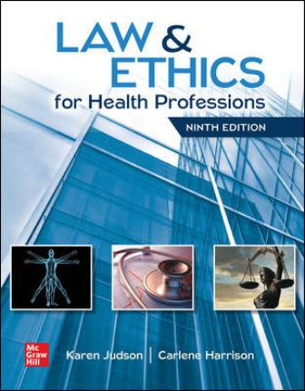 Solution Manual for Law and Ethics for Health Professions, 9th Edition, Karen Judson, Carlene Harrison, ISBN10: 1260021947, ISBN13: 9781260021943