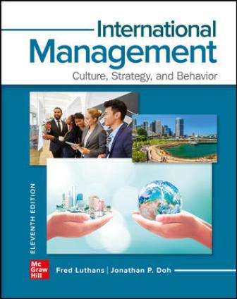 Test Bank for International Management: Culture, Strategy, and Behavior, 11th Edition, Fred Luthans, Jonathan Doh, ISBN10: 126026047X, ISBN13: 9781260260472