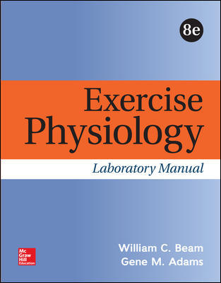 Solution Manual for Exercise Physiology Laboratory Manual, 8th Edition, William Beam, Gene Adams, ISBN 10: 1259913880, ISBN 13: 9781259913884