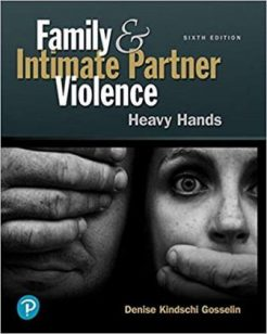 Test Bank for Family and Intimate Partner Violence: Heavy Hands, 6th Edition, Denise Kindschi Gosselin, ISBN-10: 0134868218, ISBN-13: 9780134868219