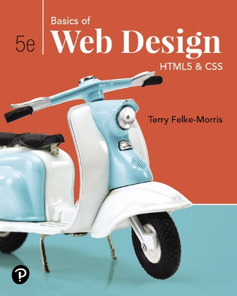 Solution Manual for Basics of Web Design: HTML5 & CSS, 5th Edition, Terry Felke-Morris, Harper College, ISBN-10: 0135225485, ISBN-13: 9780135225486