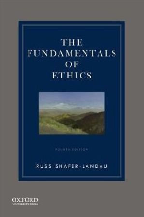 Test Bank for The Fundamentals of Ethics, 4th Edition, Russ Shafer-Landau, ISBN-10: 0190631392, ISBN-13: 9780190631390