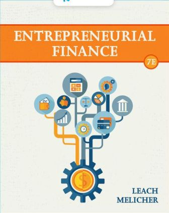 Solution Manual for Entrepreneurial Finance, 7th Edition, J. Chris Leach, Ronald W. Melicher, ISBN-10: 0357442040, ISBN-13: 9780357442043