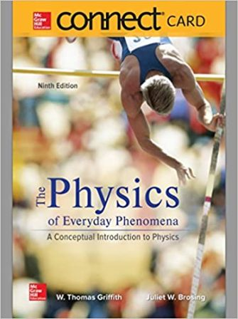 Solution Manual for Physics of Everyday Phenomena, 9th Edition, W. Thomas Griffith, Juliet Brosing, ISBN-10 : 1260048381, ISBN-13 : 9781260048384