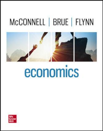 Solution Manual for Economics, 22nd Edition, Campbell McConnell, Stanley Brue, Sean Flynn, ISBN10: 1260226778, ISBN13: 9781260226775