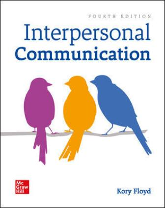 Solution Manual for Interpersonal Communication, 4th Edition, Kory Floyd, ISBN10: 1260822885, ISBN13: 9781260822885