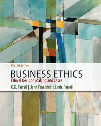 Solution Manual for Business Ethics: Ethical Decision Making and Cases, 12th Edition, O. C. Ferrell, John Fraedrich, Linda Ferrell, ISBN-10: 1337614432, ISBN-13: 9781337614436