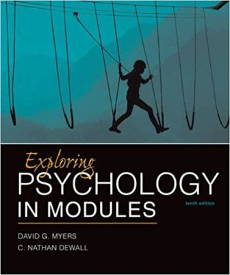 Test Bank for Exploring Psychology in Modules, 10th Edition, by David G. Myers, C. Nathan DeWall, ISBN-10: 1464154384, ISBN-13: 9781464154386