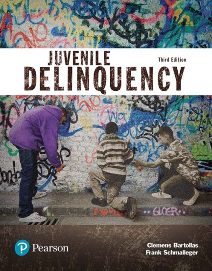 Solution Manual for Juvenile Delinquency (Justice Series), 3rd Edition, Clemens Bartollas, Frank Schmalleger, ISBN-10: 0134548663, ISBN-13: 9780134548661